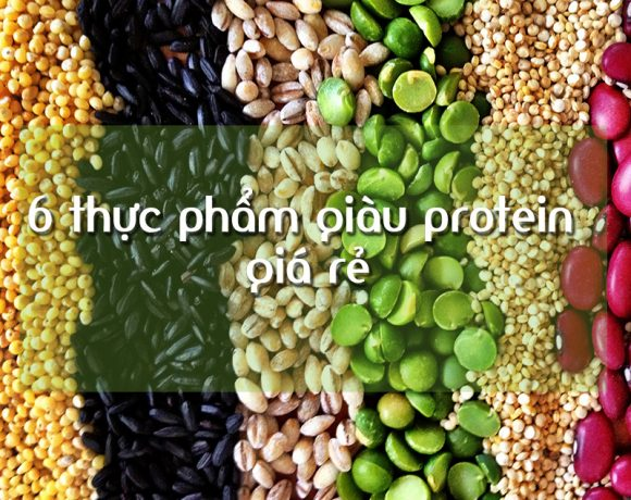6 thực phẩm thực nhiên giàu protein giá rẻ