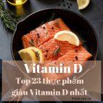 vitamin D và 23 thực phẩm giàu vitamin D nhất