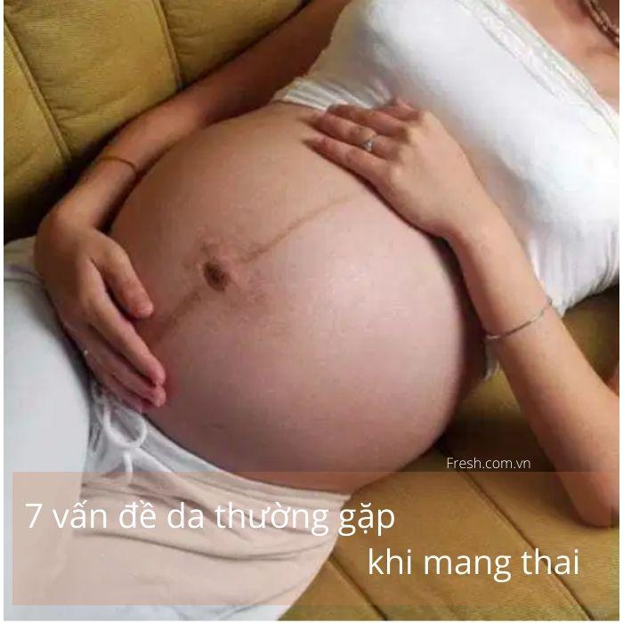 7 vấn đề da thường gặp khi mang thai